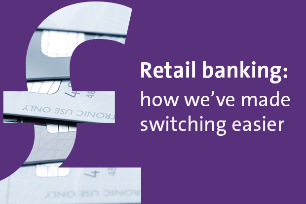 Retail banking: how we've made switching easier